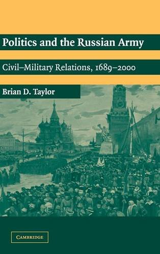 Politics and the Russian Army: Civil-Military Relations, 1689-2000