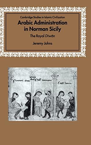 9780521816922: Arabic Administration in Norman Sicily: The Royal Diwan (Cambridge Studies in Islamic Civilization)