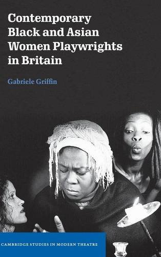 9780521817257: Contemporary Black and Asian Women Playwrights in Britain (Cambridge Studies in Modern Theatre)