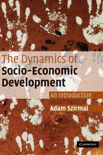The Dynamics of Socio-Economic Development: An Introduction: Szirmai, Adam