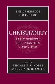 9780521817752: The Cambridge History of Christianity: Volume 3, Early Medieval Christianities, c.600-c.1100