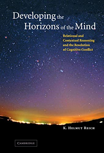 9780521817950: Developing the Horizons of the Mind: Relational and Contextual Reasoning and the Resolution of Cognitive Conflict