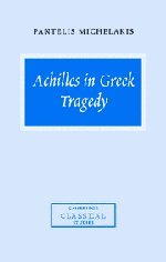 9780521818438: Achilles in Greek Tragedy (Cambridge Classical Studies)