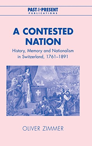 9780521819190: A Contested Nation: History, Memory and Nationalism in Switzerland, 1761–1891 (Past and Present Publications)