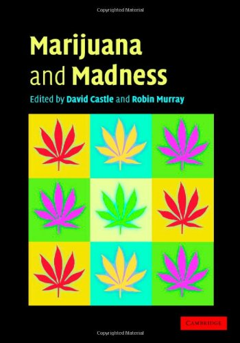 Marijuana and Madness: Psychiatry and Neurobiology: Castle, David
