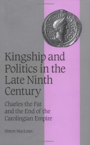 9780521819459: Kingship and Politics in the Late Ninth Century: Charles the Fat and the End of the Carolingian Empire (Cambridge Studies in Medieval Life and Thought: Fourth Series)