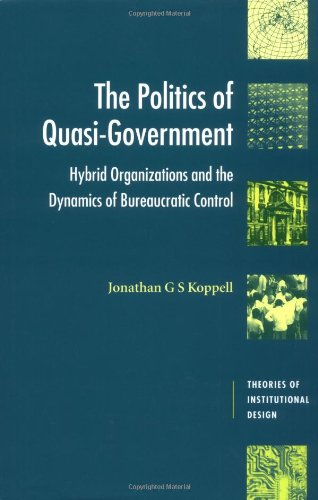 9780521819565: The Politics of Quasi-Government: Hybrid Organizations and the Dynamics of Bureaucratic Control (Theories of Institutional Design)