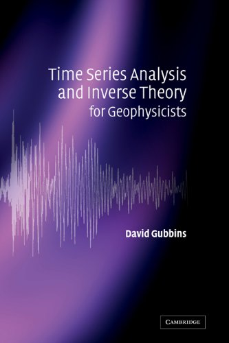 Time Series Analysis and Inverse Theory for Geophysicists: David Gubbins