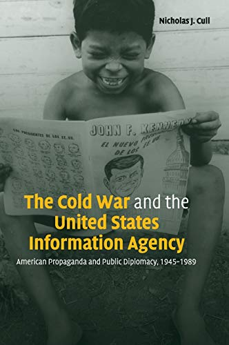9780521819978: The Cold War and the United States Information Agency: American Propaganda and Public Diplomacy, 1945-1989