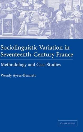 Sociolinguistic Variation in Seventeenth-Century France: Methodology and Case Studies: Wendy ...
