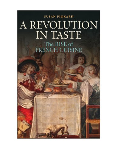 A Revolution in Taste: The Rise of French Cuisine, 1650-1800.: Pinkard, Susan