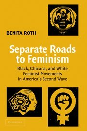 9780521822602: Separate Roads to Feminism: Black, Chicana, and White Feminist Movements in America's Second Wave