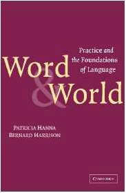 Word and World: Practice and the Foundations of Language: Patricia Hanna and Bernard Harrison