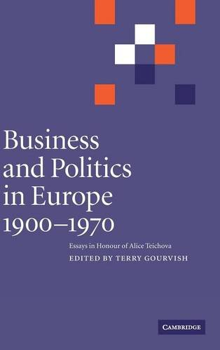 Business and Politics in Europe, 1900-1970: Essays in Honour of Alice Teichova: Gourvish, Terry (ed...