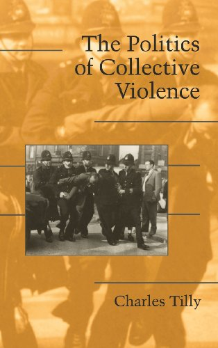 The Politics of Collective Violence (Cambridge Studies in Contentious Politics): Charles Tilly
