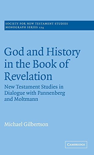 9780521824668: God and History in the Book of Revelation: New Testament Studies in Dialogue with Pannenberg and Moltmann (Society for New Testament Studies Monograph Series)