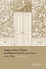 Empress Marie Therese and Music at the Viennese Court, 1792-1807: John A. Rice