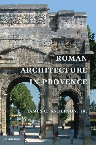 Roman Architecture in Provence (Hardback): Jr. James C. Anderson