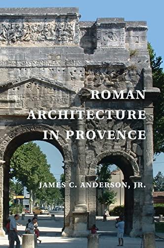 Roman Architecture in Provence: James C. Anderson Jr.