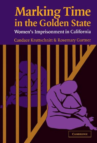 Marking Time in the Golden State: Women's Imprisonment in California (Cambridge Studies in ...