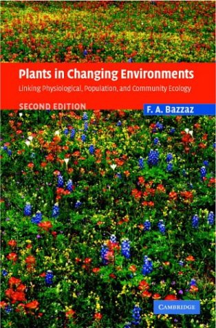 9780521825894: Plants in Changing Environments: Linking Physiological, Population, and Community Ecology