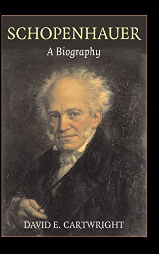 Schopenhauer: A Biography: Cartwright, David E.