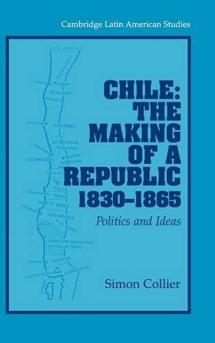 9780521826105: Chile: The Making of a Republic, 1830–1865: Politics and Ideas: 89 (Cambridge Latin American Studies)