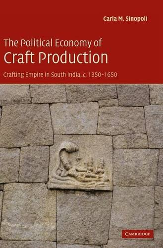 9780521826136: The Political Economy of Craft Production: Crafting Empire in South India, c.1350-1650