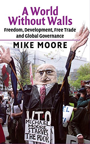 A World without Walls: Freedom, Development, Free: Mike Moore