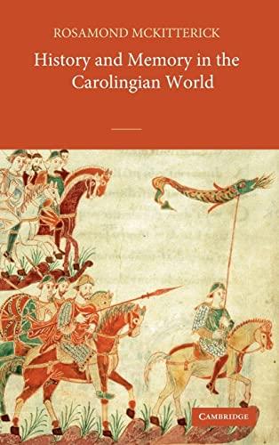 9780521827171: History and Memory in the Carolingian World