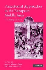 POSTCOLONIAL APPROACHES TO THE EUROPEAN MIDDLE AGES. TRANSLATING CULTURES