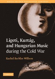 Ligeti, Kurtág, and Hungarian Music during the Cold War: Willson, Rachel Beckles