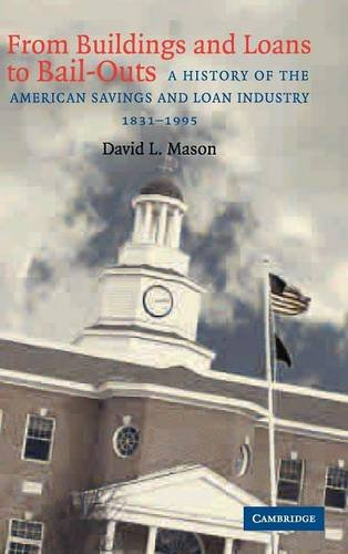 9780521827546: From Buildings and Loans to Bail-Outs: A History of the American Savings and Loan Industry, 1831-1995