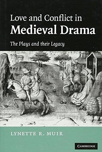 Love and Conflict in Medieval Drama: The: Muir, Lynette