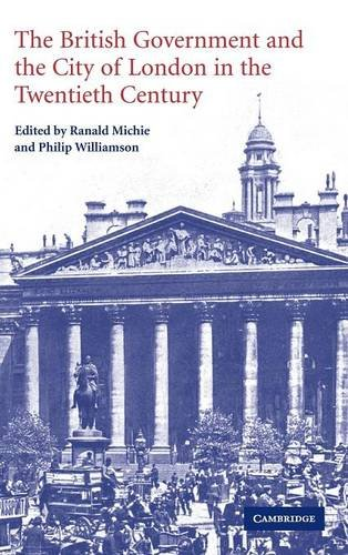 9780521827690: The British Government and the City of London in the Twentieth Century