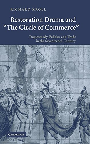 Restoration Drama and 'The Circle of Commerce': Tragicomedy, Politics, and Trade in the ...