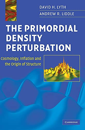 9780521828499: The Primordial Density Perturbation: Cosmology, Inflation and the Origin of Structure