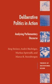 Deliberative Politics in Action: Analyzing Parliamentary Discourse: J?rg Steiner, Andr?