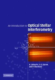 An Introduction to Optical Stellar Interferometry (Hardback): Antoine Labeyrie, S.G.