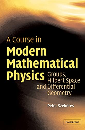 9780521829601: A Course in Modern Mathematical Physics Hardback: Groups, Hilbert Space and Differential Geometry