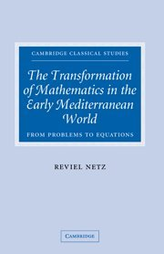 9780521829960: The Transformation of Mathematics in the Early Mediterranean World: From Problems to Equations (Cambridge Classical Studies)