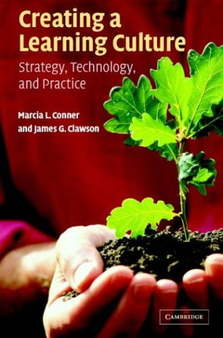 Creating a Learning Culture: Strategy, Technology, and: Conner, Marcia L.