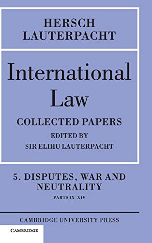 International Law: Volume 5 , Disputes, War And Neutrality, Parts Ix-Xiv: Being The Collected ...