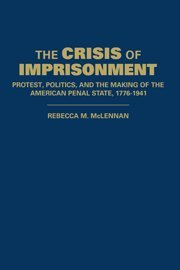 9780521830966: The Crisis of Imprisonment: Protest, Politics, and the Making of the American Penal State, 1776-1941 (Cambridge Historical Studies in American Law and Society)