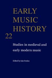 Early Music History Vol. 22 : Studies in Medieval and Early Modern Music