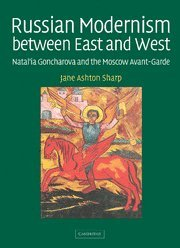 9780521831628: Russian Modernism between East and West: Natal'ia Goncharova and the Moscow Avant-Garde