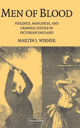 9780521831987: Men of Blood: Violence, Manliness, and Criminal Justice in Victorian England