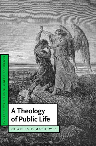 A Theology of Public Life (Cambridge Studies in Christian Doctrine): Charles T. Mathewes