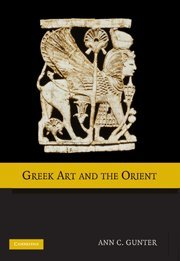 Greek Art and the Orient (Hardback): Ann C. Gunter