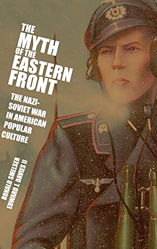 9780521833653: The Myth of the Eastern Front: The Nazi-Soviet War in American Popular Culture